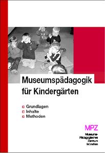 Museumspädagogik für Kindergärten. Grundlagen - Inhalte - Methoden