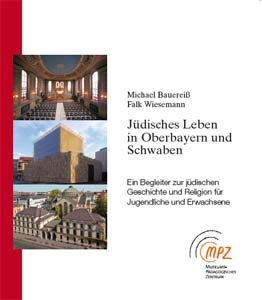 Jüdisches Leben in Oberbayern und Schwaben. München - Augsburg - Ichenhausen